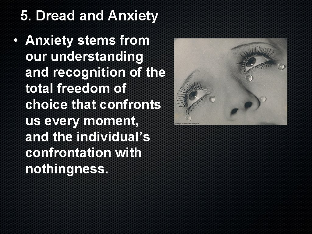 5. Dread and Anxiety • Anxiety stems from our understanding and recognition of the