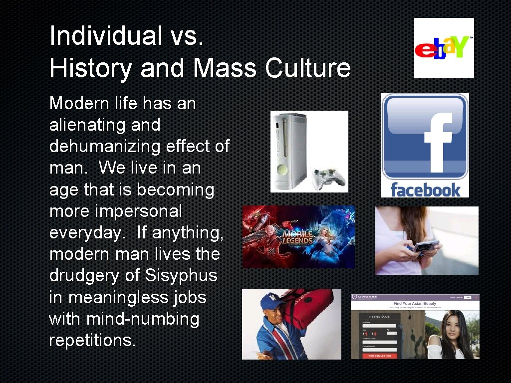 Individual vs. History and Mass Culture Modern life has an alienating and dehumanizing effect