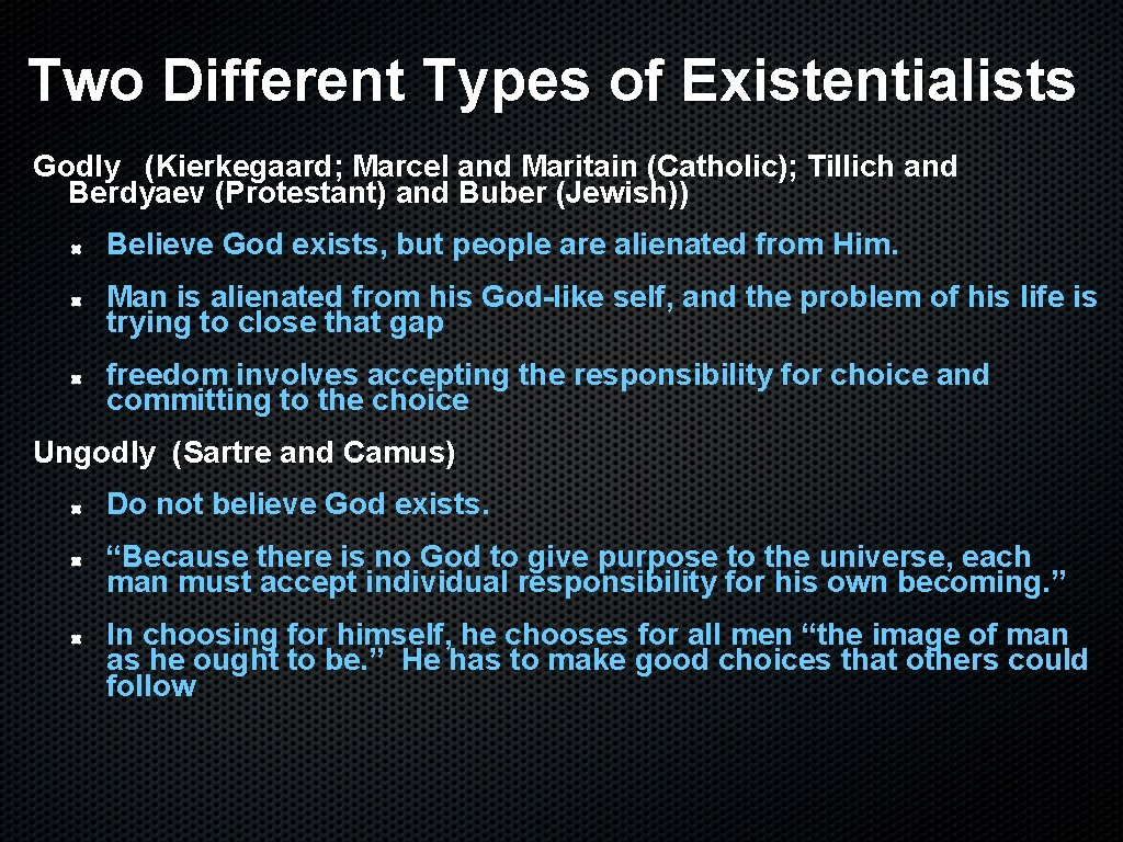 Two Different Types of Existentialists Godly (Kierkegaard; Marcel and Maritain (Catholic); Tillich and Berdyaev