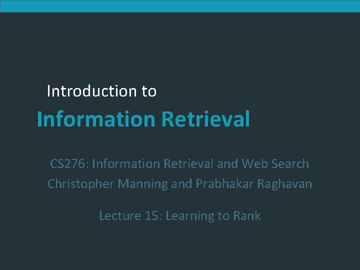 Introduction to Information Retrieval CS 276: Information Retrieval and Web Search Christopher Manning and