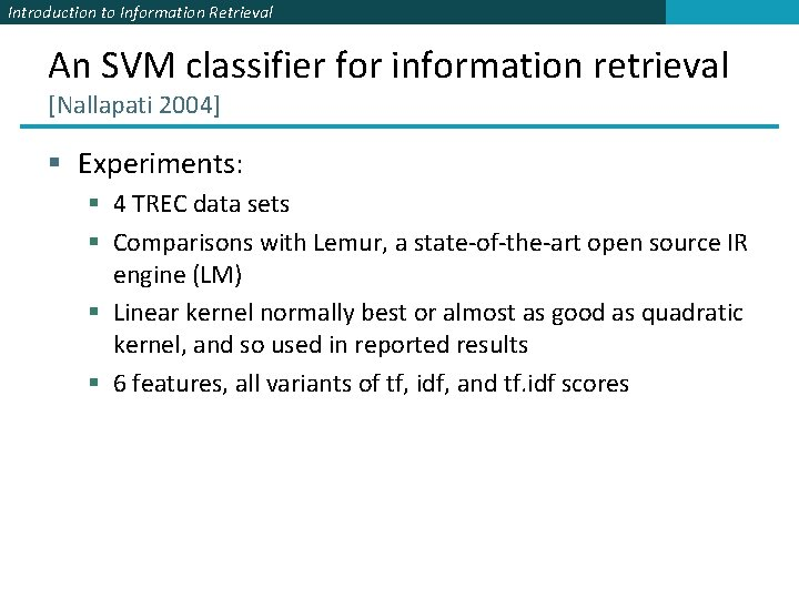 Introduction to Information Retrieval An SVM classifier for information retrieval [Nallapati 2004] § Experiments: