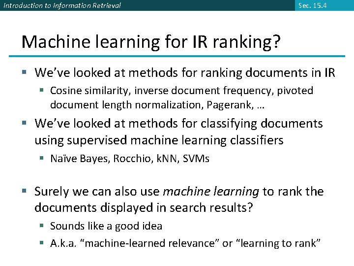 Introduction to Information Retrieval Sec. 15. 4 Machine learning for IR ranking? § We've