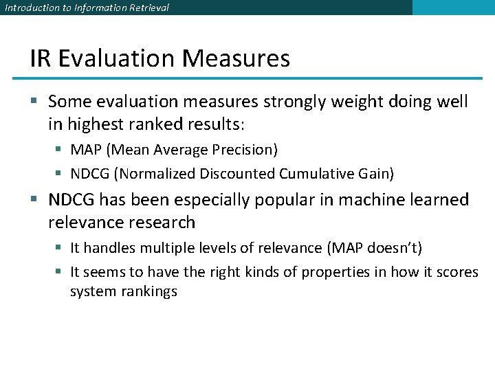 Introduction to Information Retrieval IR Evaluation Measures § Some evaluation measures strongly weight doing