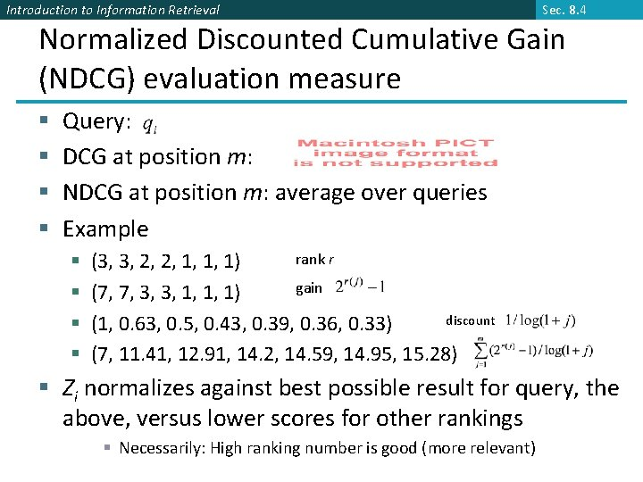 Introduction to Information Retrieval Sec. 8. 4 Normalized Discounted Cumulative Gain (NDCG) evaluation measure