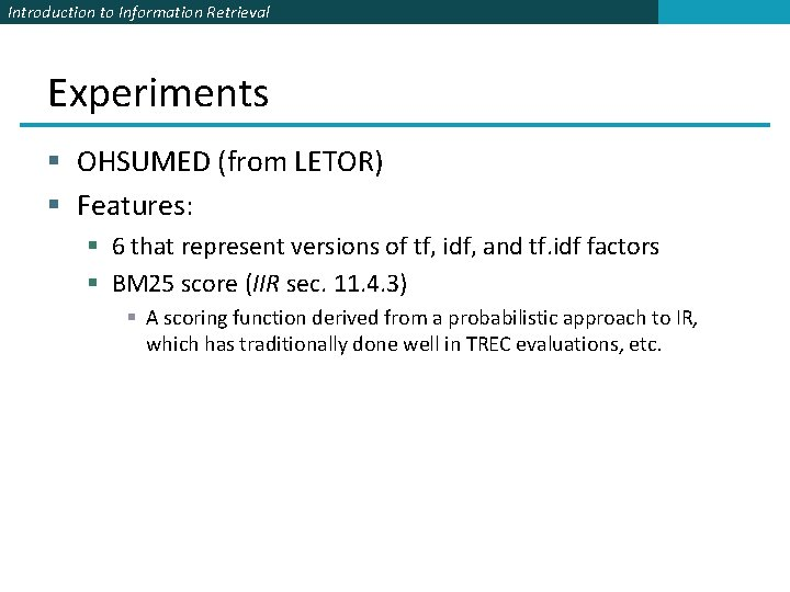 Introduction to Information Retrieval Experiments § OHSUMED (from LETOR) § Features: § 6 that