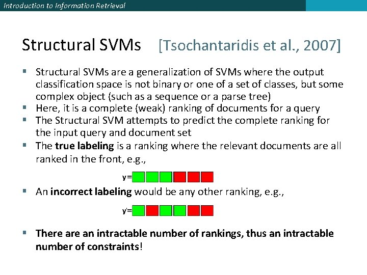 Introduction to Information Retrieval Structural SVMs [Tsochantaridis et al. , 2007] § Structural SVMs