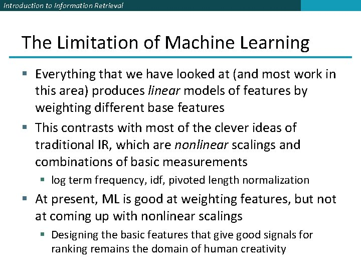 Introduction to Information Retrieval The Limitation of Machine Learning § Everything that we have