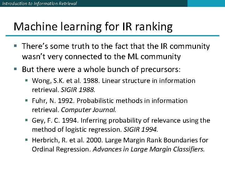 Introduction to Information Retrieval Machine learning for IR ranking § There's some truth to