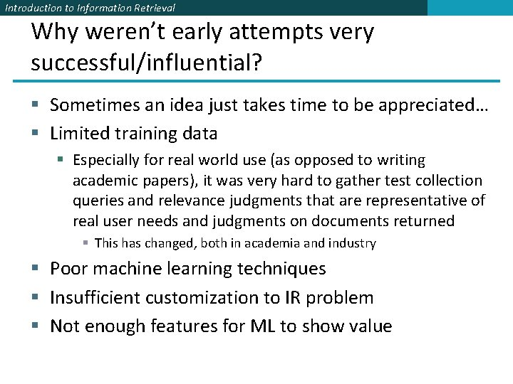 Introduction to Information Retrieval Why weren't early attempts very successful/influential? § Sometimes an idea