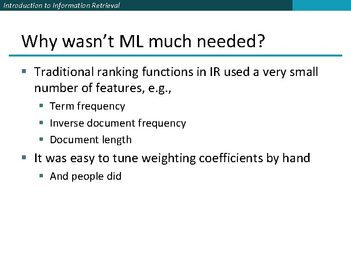 Introduction to Information Retrieval Why wasn't ML much needed? § Traditional ranking functions in