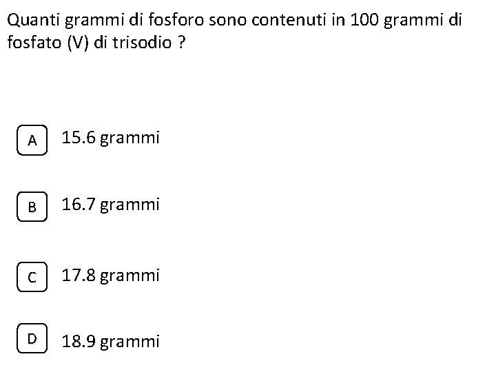 Quanti grammi di fosforo sono contenuti in 100 grammi di fosfato (V) di trisodio