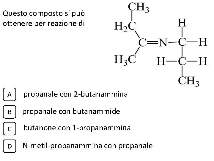 Questo composto si può ottenere per reazione di A propanale con 2 -butanammina B