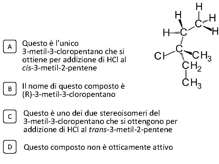 A B C D Questo è l'unico 3 -metil-3 -cloropentano che si ottiene per