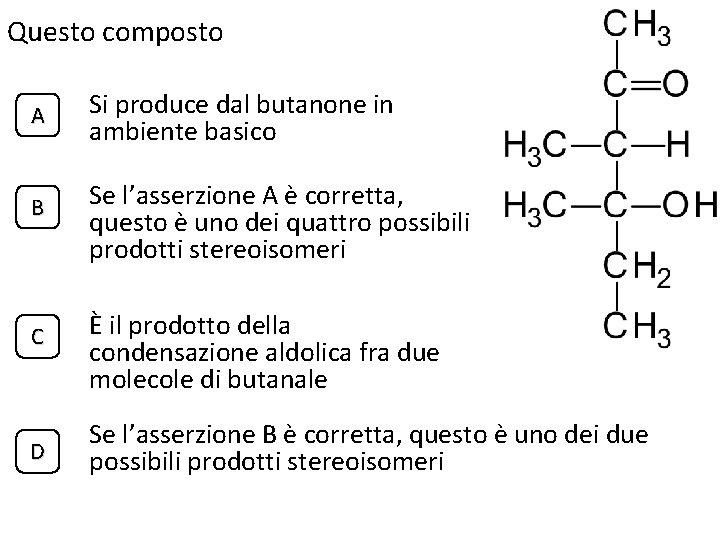 Questo composto A B C D Si produce dal butanone in ambiente basico Se