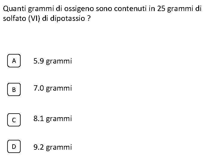 Quanti grammi di ossigeno sono contenuti in 25 grammi di solfato (VI) di dipotassio