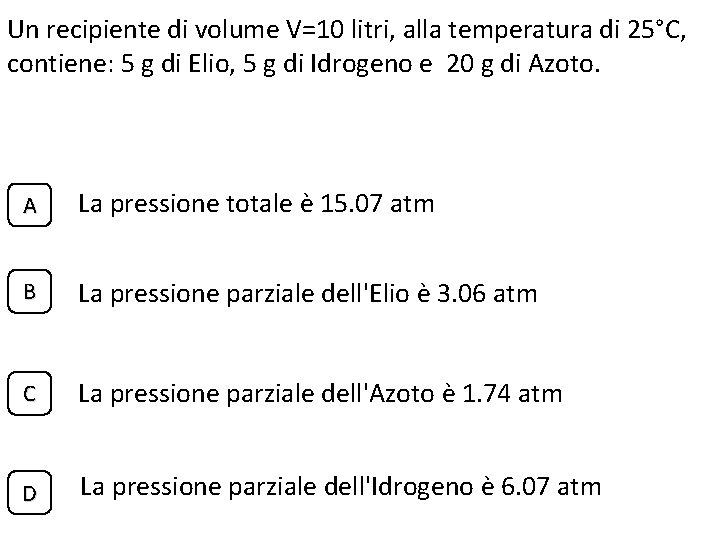 Un recipiente di volume V=10 litri, alla temperatura di 25°C, contiene: 5 g di