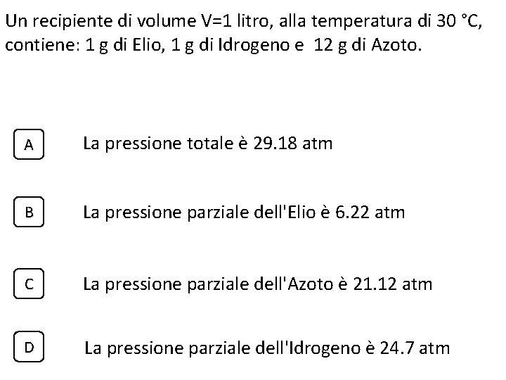 Un recipiente di volume V=1 litro, alla temperatura di 30 °C, contiene: 1 g