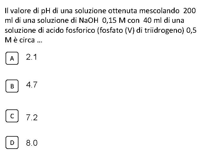 Il valore di p. H di una soluzione ottenuta mescolando 200 ml di una