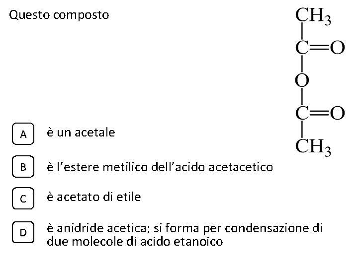 Questo composto A è un acetale B è l'estere metilico dell'acido acetico C è