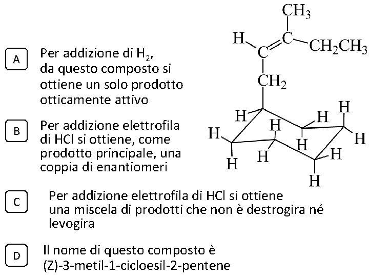 A B C D Per addizione di H 2, da questo composto si ottiene