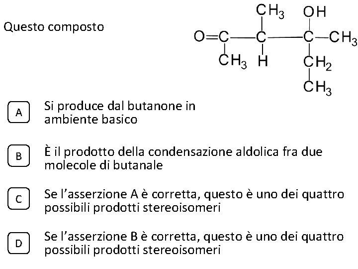 Questo composto A Si produce dal butanone in ambiente basico B È il prodotto