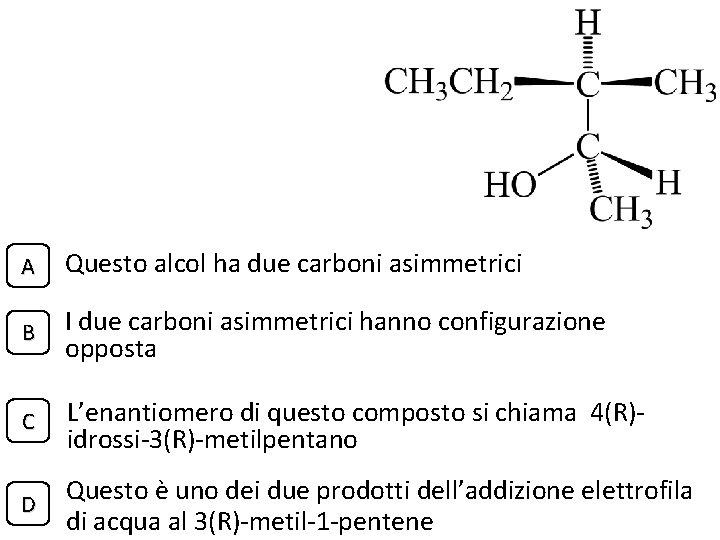 A Questo alcol ha due carboni asimmetrici B I due carboni asimmetrici hanno configurazione