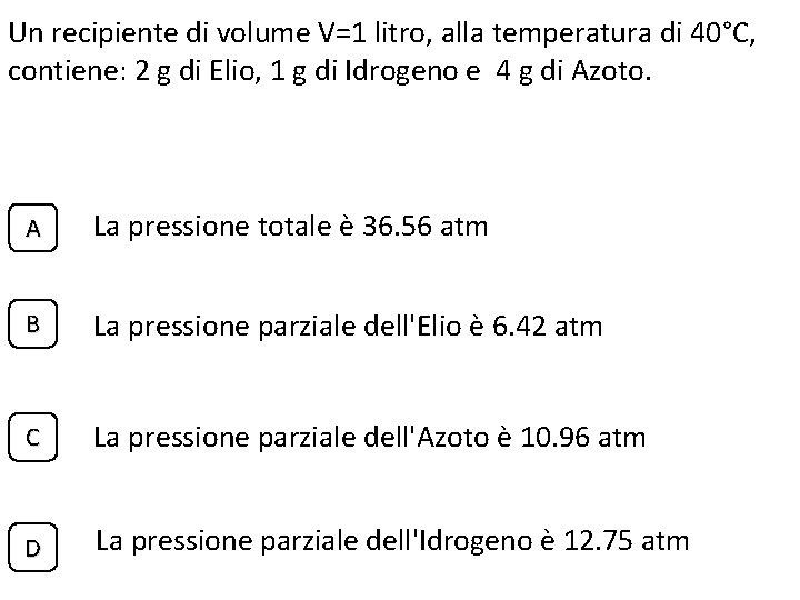 Un recipiente di volume V=1 litro, alla temperatura di 40°C, contiene: 2 g di