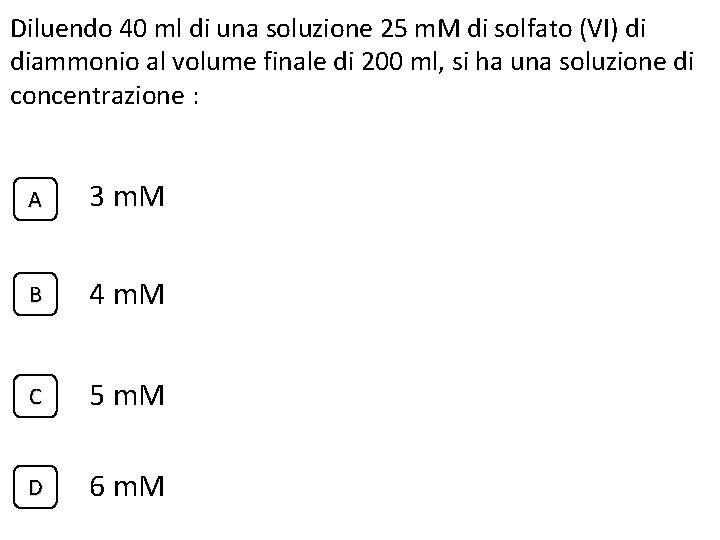 Diluendo 40 ml di una soluzione 25 m. M di solfato (VI) di diammonio