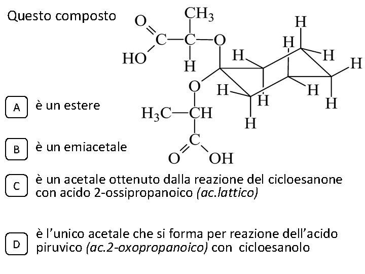 Questo composto A è un estere B è un emiacetale C è un acetale
