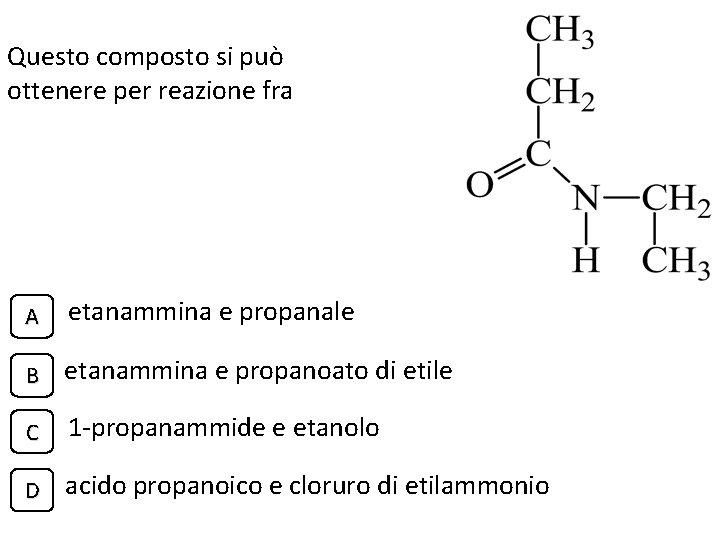 Questo composto si può ottenere per reazione fra A etanammina e propanale B etanammina