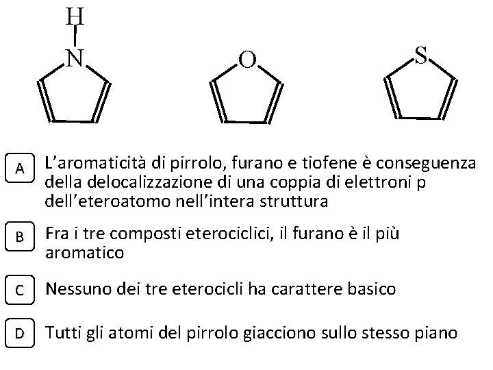 H N O S A L'aromaticità di pirrolo, furano e tiofene è conseguenza della