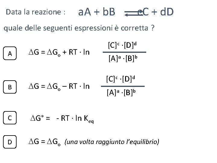 Data la reazione : a. A + b. B c. C + d. D