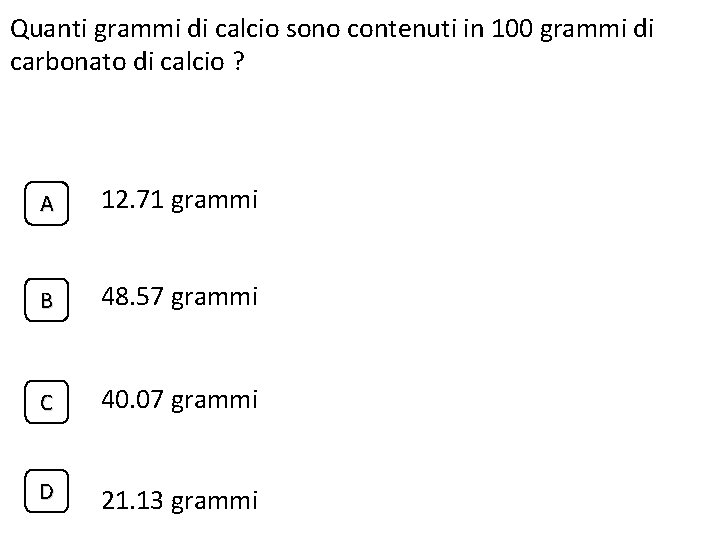Quanti grammi di calcio sono contenuti in 100 grammi di carbonato di calcio ?