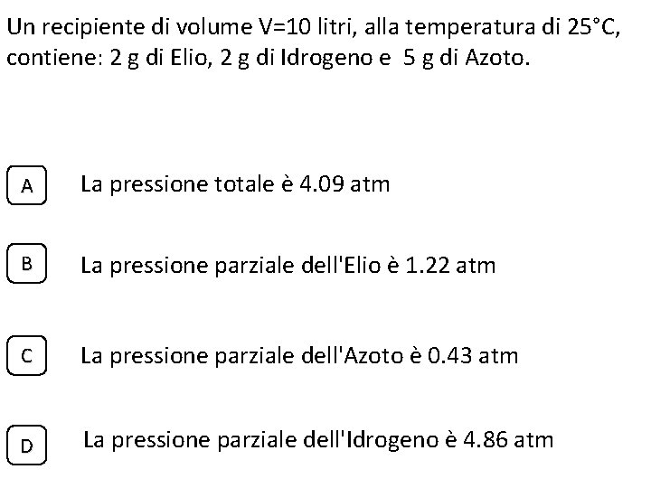 Un recipiente di volume V=10 litri, alla temperatura di 25°C, contiene: 2 g di