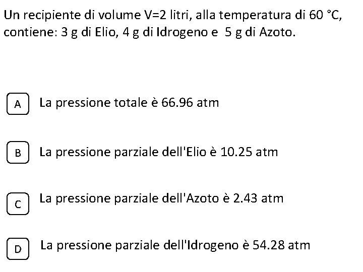 Un recipiente di volume V=2 litri, alla temperatura di 60 °C, contiene: 3 g