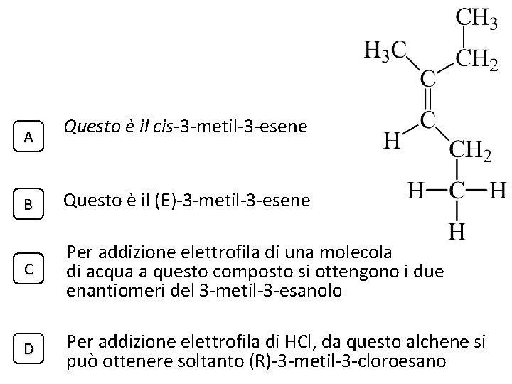 A Questo è il cis-3 -metil-3 -esene B Questo è il (E)-3 -metil-3 -esene
