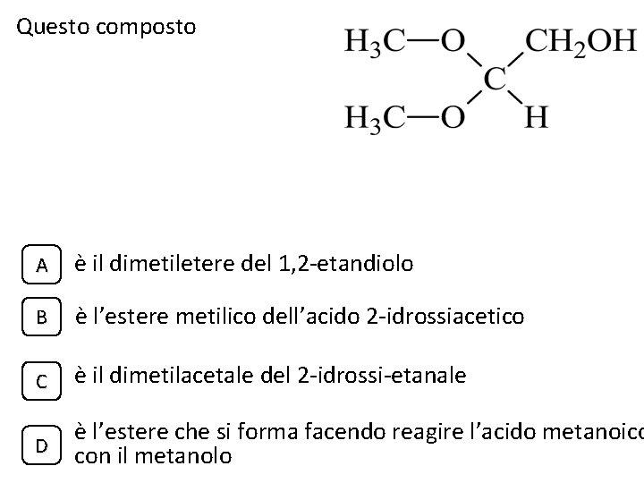 Questo composto A è il dimetiletere del 1, 2 -etandiolo B è l'estere metilico