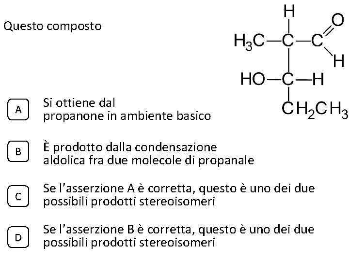 Questo composto A Si ottiene dal propanone in ambiente basico B È prodotto dalla