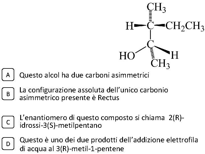A Questo alcol ha due carboni asimmetrici B La configurazione assoluta dell'unico carbonio asimmetrico