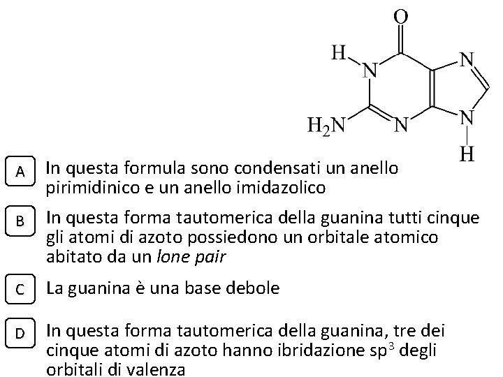 A In questa formula sono condensati un anello pirimidinico e un anello imidazolico B
