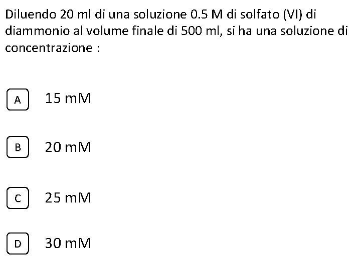 Diluendo 20 ml di una soluzione 0. 5 M di solfato (VI) di diammonio