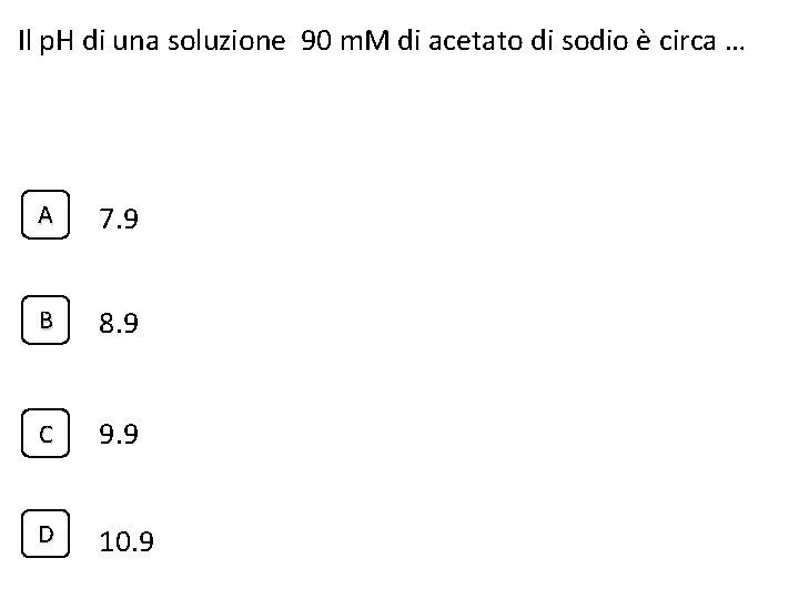 Il p. H di una soluzione 90 m. M di acetato di sodio è