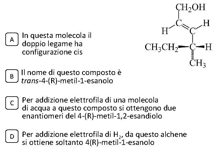 A B C D In questa molecola il doppio legame ha configurazione cis Il