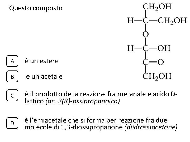 Questo composto A è un estere B è un acetale C è il prodotto