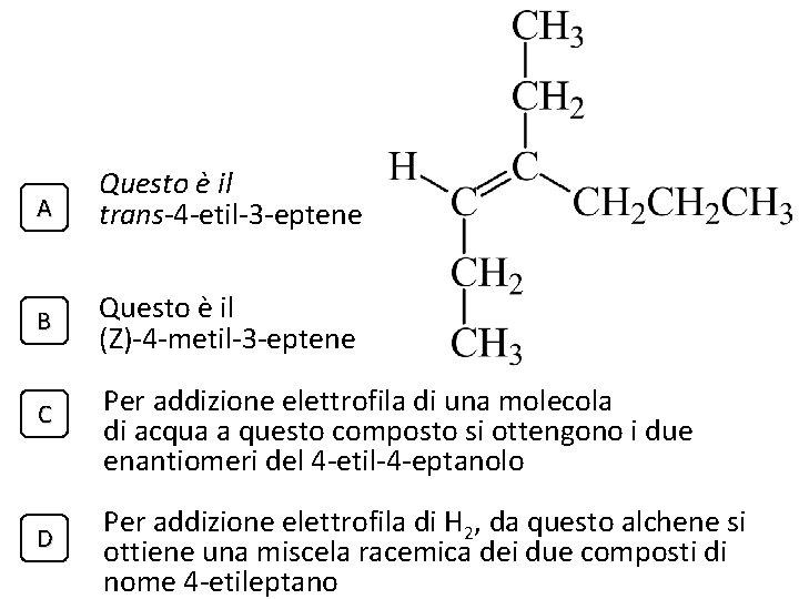 A Questo è il trans-4 -etil-3 -eptene B Questo è il (Z)-4 -metil-3 -eptene