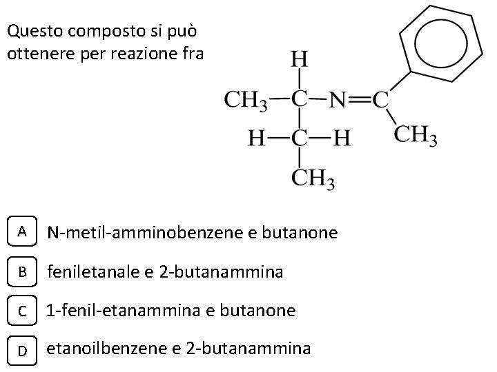 Questo composto si può ottenere per reazione fra A N-metil-amminobenzene e butanone B feniletanale