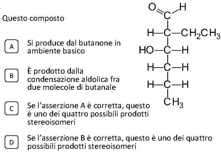 Questo composto A Si produce dal butanone in ambiente basico B È prodotto dalla
