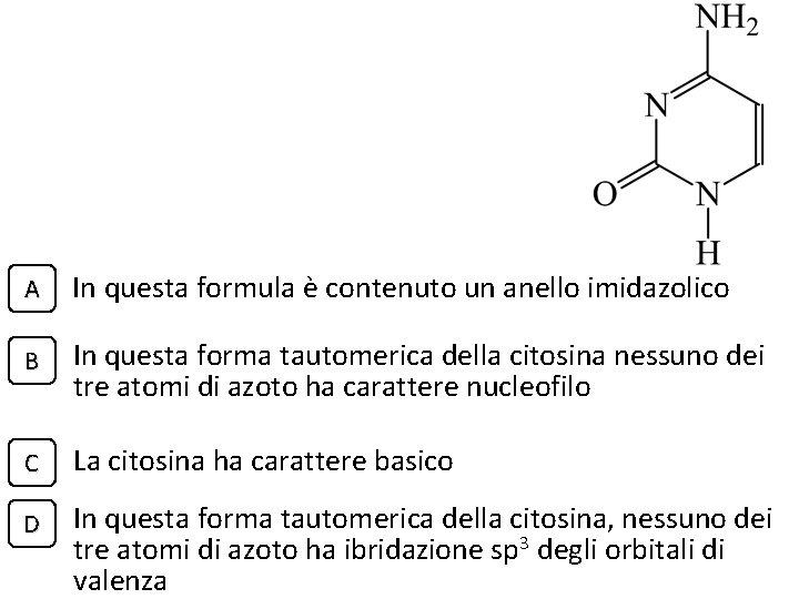 A In questa formula è contenuto un anello imidazolico B In questa forma tautomerica