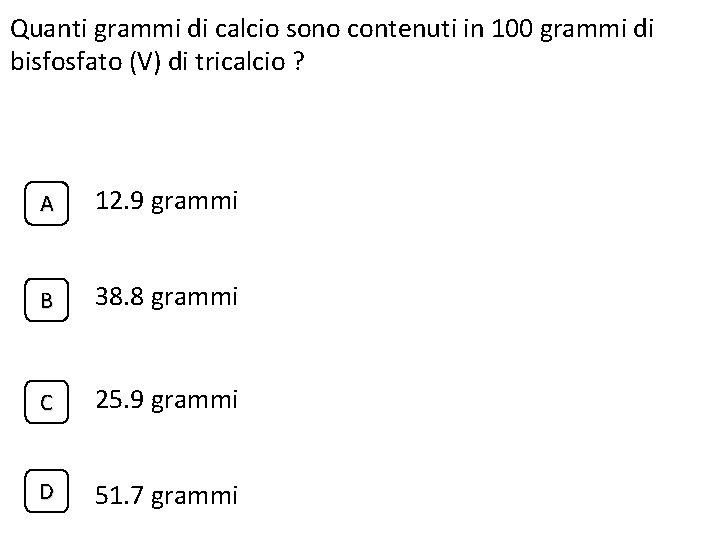 Quanti grammi di calcio sono contenuti in 100 grammi di bisfosfato (V) di tricalcio