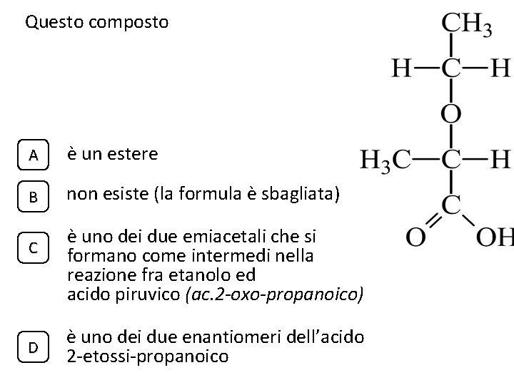 Questo composto A è un estere B non esiste (la formula è sbagliata) C